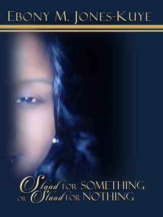 Stand For Something OR Stand For Nothing by Ebony Jones-Kuye