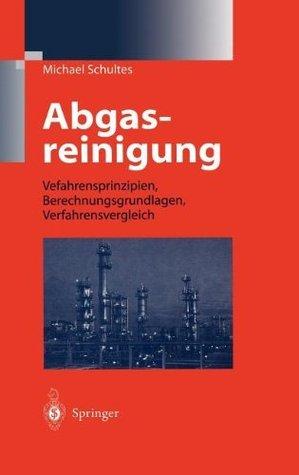 Abgasreinigung: Verfahrensprinzipien, Berechnungsgrundlagen, Verfahrensvergleich Michael Schultes