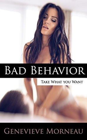 Bad Behavior: Take What You Want Genevieve Morneau