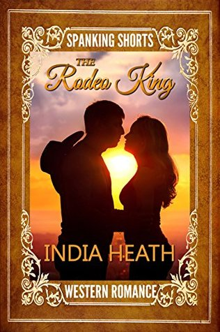 The Rodeo King  by  India Heath
