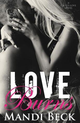 Love Burns (Caged Love #2) - Mandi Beck