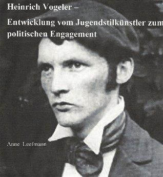 Heinrich Vogeler - Entwicklung vom Jugendstilkünstler zum politischen Engagement  by  Anne Leefmann