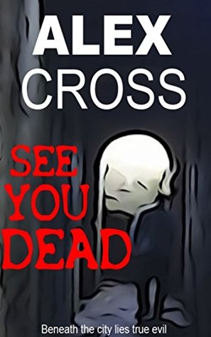 See You Dead  by  Alex Cross