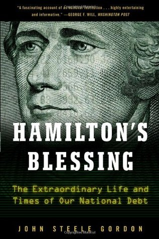 Hamiltons Blessing: The Extraordinary Life and Times of Our National Debt: Revised Edition John Steele Gordon