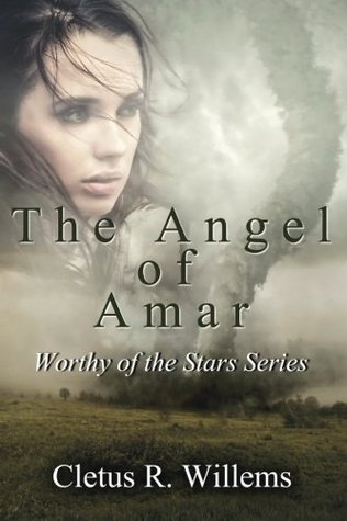 The Angel of Amar (Worthy of the Stars) by Cletus R. Willems