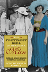 The Prettiest Girl on Stage Is a Man: Race and Gender Benders in American Vaudeville