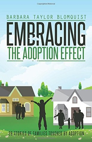 Embracing the Adoption Effect: 29 Stories of Families Touched Adoption by Barbara Taylor Blomquist