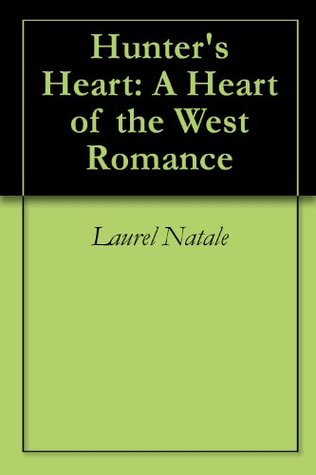 Hunters Heart: A Heart of the West Romance  by  Laurel Natale