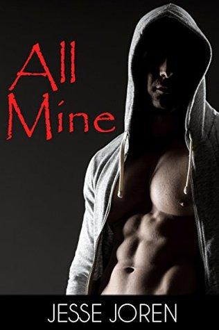 All Mine (A Dark Stalker Romance) by Jesse Joren