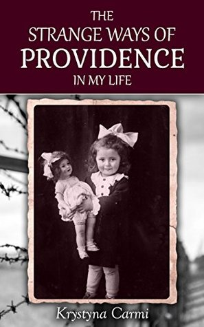 The Strange Ways of Providence In My Life by Krystyna Carmi - An Emotional Journey