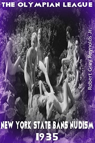 The Olympian League: New York State Bans Nudism 1935  by  Robert Grey Reynolds Jr.
