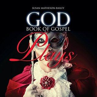 GOD BOOK OF GOSPEL PLAYS Susan J. Matheson-Bailey