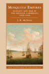 Mosquito Empires: Ecology and War in the Greater Caribbean, 1620-1914