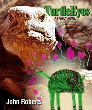 Turtle Eyes: A Family Novel  by  John Roberts