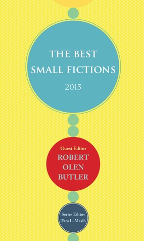 The Best Small Fictions 2015 by Robert Olen Butler