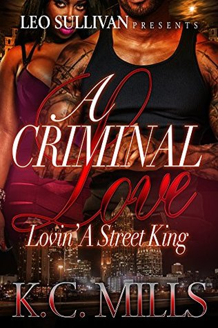 A Criminal Love Part 2 : Lovin A Street King K.C. Mills