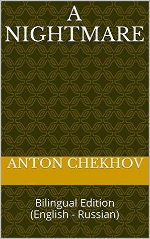 A nightmare: A nightmare: Bilingual Edition Anton Chekhov