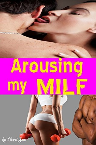 Arousing my MILF: Sexy stacked MILF & Young Lovers, Cheating Wife  by  Cheri Zee