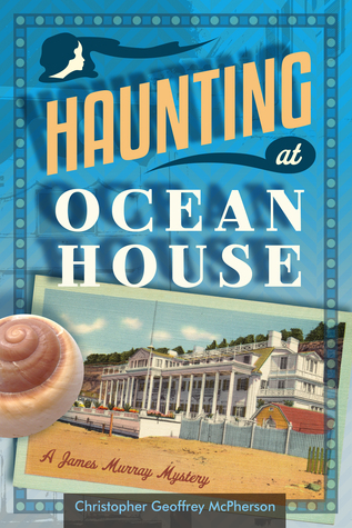 Haunting at Ocean House by Christopher Geoffrey McPherson