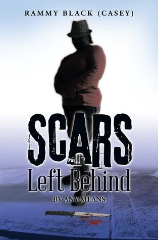 Scars Left Behind: By Any Means  by  Rammy Black (Casey)