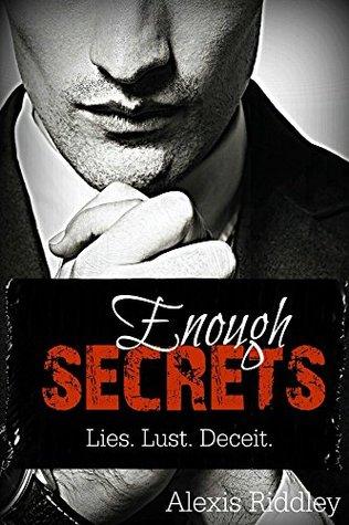 Enough Secrets Lies. Lust. Deceit. (The Enough Series, #1) by Alexis Riddley