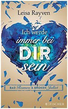 Bad Romeo und Broken Juliet - Ich werde immer bei dir sein: Band 2 Leisa Rayven
