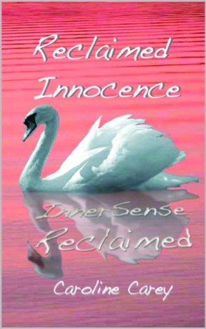 Reclaimed Innocence - Inner-sense reclaimed Caroline Carey