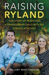 Raising Ryland: Our Story of Parenting a Transgender Child with No Strings Attached