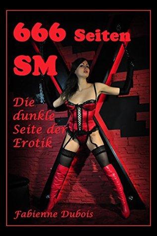 666 Seiten SM - die dunkle Seite der Erotik: Erotische Geschichten von Fabienne Dubois Fabienne Dubois