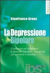 La depressione bipolare. Conoscere ed affrontare il disturbo bipolare: una guida per pazienti e familiari  by  Gianfranco Graus