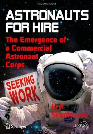 Astronauts For Hire (Springer Praxis Books) Erik Seedhouse