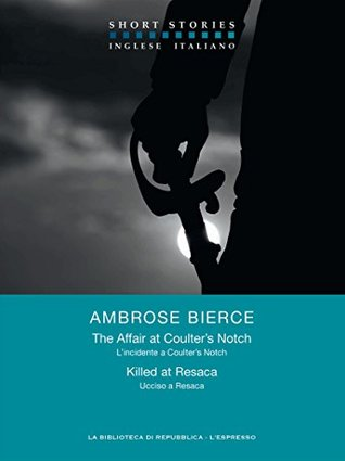 The Affair at Coulters Notch - Killed at Resaca / Lincidente a Coulters Notch - Ucciso a Resaca  by  Ambrose Bierce
