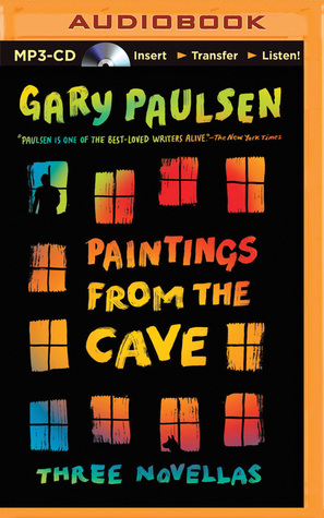 Paintings from the Cave: Three Novellas Gary Paulsen