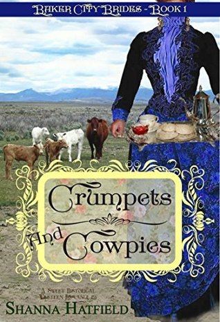 Crumpets & Cowpies: (Sweet Historical Western Romance) (Baker City Brides Book 1)  by  Shanna Hatfield