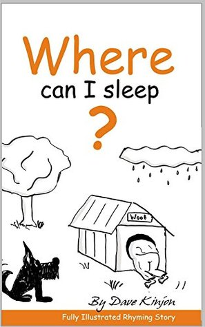 Kids Books: Where Can I Sleep? - Childrens Rhyming Fully Illustrated Picture Bedtime Story Book, For Ages...Beginner Readers. Free Style Illustrations Dave Kinjon