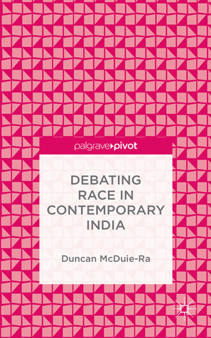 Debating Race in Contemporary India  by  Duncan McDuie-Ra