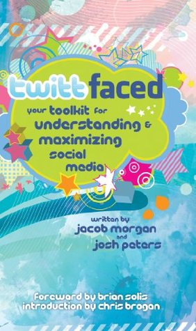 TwittFaced: Your Toolkit for Understanding and Maximizing Social Media Jacob Morgan