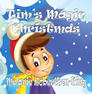 Tim's Magic Christmas by Melanie Robertson-King