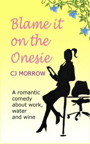 Blame it on the Onesie by C.J. Morrow