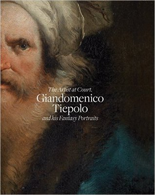 The Artist at Court: Giandomenico Tiepolo and his fantasy portraits Andrés Úbeda de los Cobos