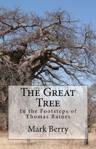 The Great Tree: In the Footsteps of Thomas Baines  by  Mark Berry