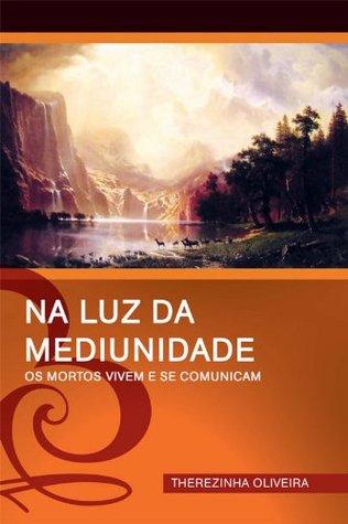 Na Luz da Mediunidade  by  Therezinha Oliveira