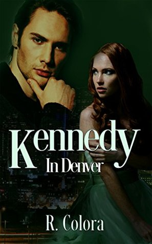 Kennedy In Denver (In Denver #1) by R. Colora