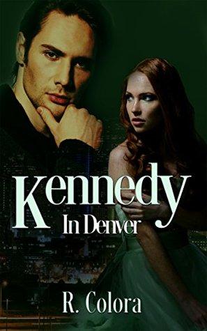 Kennedy In Denver (In Denver #1) by R. Colora