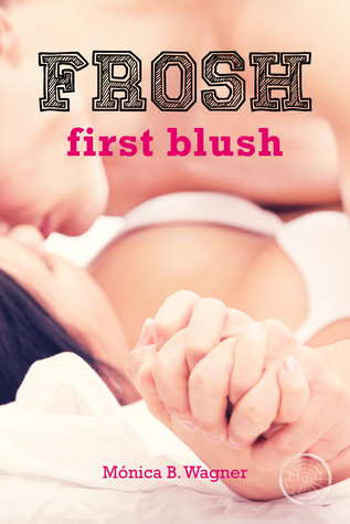 Blog Tour: Frosh: First Blush by Monica B. Wagner | Review
