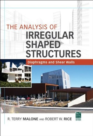The Analysis of Irregular Shaped Structures Diaphragms and Shear Walls  by  R Terry Malone