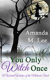 You Only Witch Once (Wicked Witches of the Midwest Shorts, #4)