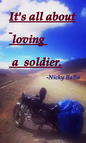 Its all about Loving a Soldier.  by  Nicky BaBa