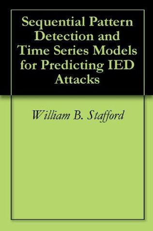 Sequential Pattern Detection and Time Series Models for Predicting IED Attacks William B. Stafford