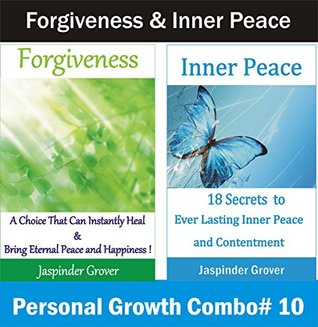 Forgiveness and Inner Peace: How to Forgive and Find Ever Lasting Inner Peace: A Peace of Mind Combo with The Art of Total Radical Forgiveness and Shortcuts ... Taking Your Life to the Next Level Book 10)  by  Jaspinder Grover